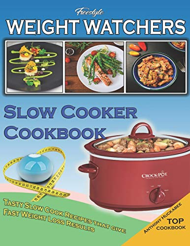 Weight Watchers Freestyle Slow Cooker Cookbook: Tasty Slow Cook Recipes That Give Fast Weight Loss Results