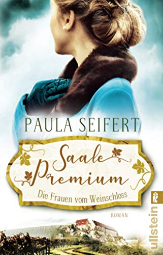Saale Premium - Die Frauen vom Weinschloss: Roman (Die Weinschloss-Saga, Band 2)