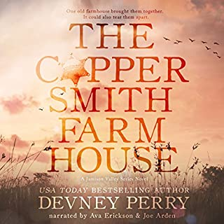 The Coppersmith Farmhouse     Jamison Valley Series, Book 1              By:                                                                                                                                 Devney Perry                               Narrated by:                                                                                                                                 Ava Erickson,                                                                                        Joe Arden                      Length: 9 hrs and 43 mins     450 ratings     Overall 4.5