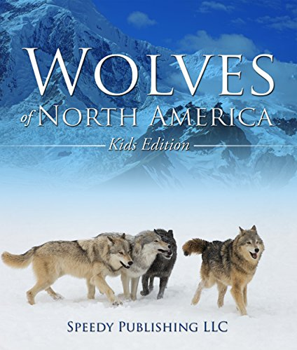 Wolves Of North America (Kids Edition): Children's Animal Book of Wolves (Wolf Facts)