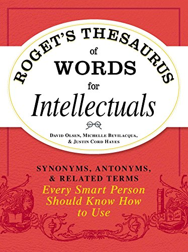 Roget's Thesaurus of Words for Intellectuals: Synonyms, Antonyms, and Related Terms Every Smart Person Should Know How to Use