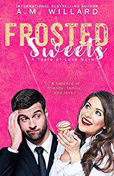 Frosted Sweets (A Taste of Love Series Book 1) by [A.M. Willard]