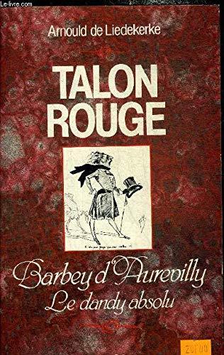 Talon rouge: Barbey d'Aurevilly, le dandy absolu (Orban)