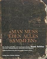 Man muss eben alles sammeln: Hans Schinz und seine ethnographische Sammlung Suedwestafrika