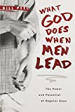 What God Does When Men Lead: The Power and Potential of Regular Guys