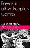Pawns in other People's Games: ...a short story... (English Edition)