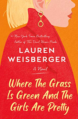 Where the Grass Is Green and the Girls Are Pretty: A Novel by [Lauren Weisberger]