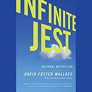 Infinite Jest                   Written by:                                                                                                                                 David Foster Wallace                               Narrated by:                                                                                                                                 Sean Pratt                      Length: 56 hrs and 12 mins     1 rating     Overall 5.0