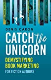 Catch the Unicorn: Demystifying book marketing for fiction authors