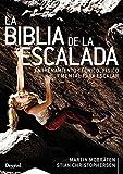 La Biblia De la escalada. Entrenamiento Técnico, físico y Mental para escalar...