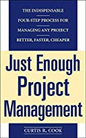 Just Enough Project Management: The Indispensable Four-Step Process for Managing Any Project Better, Faster, Cheaper