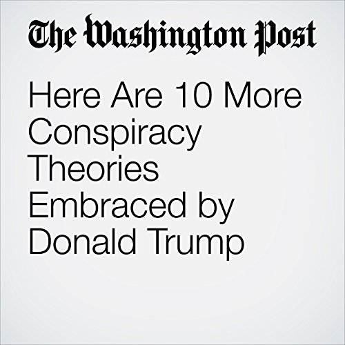 Here Are 10 More Conspiracy Theories Embraced by Donald Trump cover art