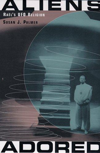 [( Aliens Adored: Rael's UFO Religion )] [by: Susan Jean Palmer] [Nov-2004]