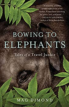 Bowing to Elephants: Tales of a Travel Junkie by [Mag Dimond]