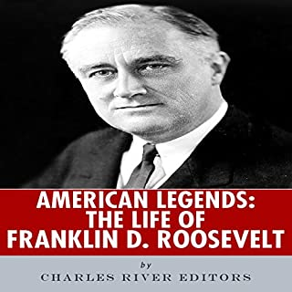 American Legends: The Life of Franklin D. Roosevelt                   By:                                                                                                                                 Charles River Editors                               Narrated by:                                                                                                                                 David Otey                      Length: 1 hr and 11 mins     1 rating     Overall 5.0