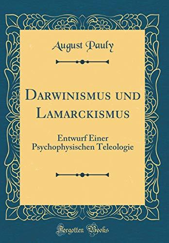 Darwinismus und Lamarckismus: Entwurf Einer Psychophysischen Teleologie (Classic Reprint)