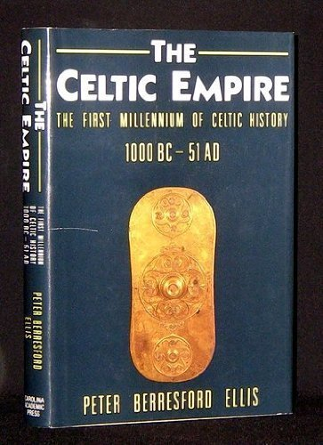 The Celtic Empire: The First Millennium of Celtic History : C. 1000 Bc-51 Ad