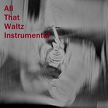 All That Waltz (Instrumental)