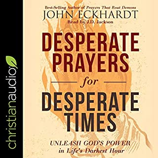 Desperate Prayers for Desperate Times     Unleash God's Power in Life's Darkest Hour              By:                                                                                                                                 John Eckhardt                               Narrated by:                                                                                                                                 J.D. Jackson                      Length: 5 hrs and 43 mins     16 ratings     Overall 4.8