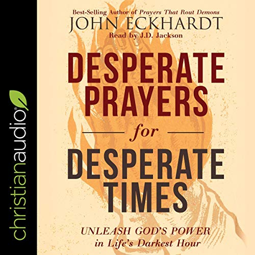 Desperate Prayers for Desperate Times     Unleash God's Power in Life's Darkest Hour              By:                                                                                                                                 John Eckhardt                               Narrated by:                                                                                                                                 J.D. Jackson                      Length: 5 hrs and 43 mins     15 ratings     Overall 4.8
