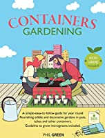 Container Gardening: A simple-easy-to follow guide for year-round flourishing edible and decorative gardens in pots, tubes and other containers. Guideline to grow microgreens included