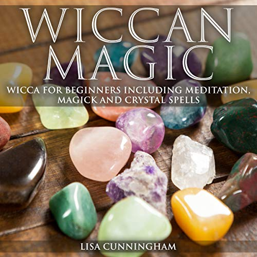 Wiccan Magic: Wicca for Beginners Including Meditation, Magick and Crystal Spells cover art
