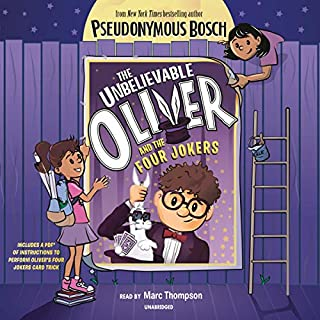 The Unbelievable Oliver and the Four Jokers                   Written by:                                                                                                                                 Pseudonymous Bosch                               Narrated by:                                                                                                                                 Marc Thompson                      Length: 2 hrs and 7 mins     Not rated yet     Overall 0.0