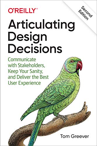 Articulating Design Decisions: Communicate with Stakeholders, Keep Your Sanity, and Deliver the Best User Experience (English Edition)