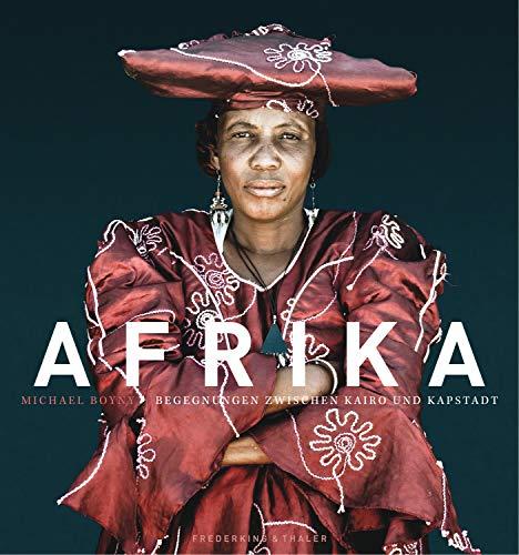 Afrika - Begegnungen zwischen Kairo und Kapstadt: Faszinierende Naturaufnahmen und authentische Porträts eines Kontinents, von Ägypten über Kenia, Tansania ... Sambia bis nach Südafrika in einem Bildband