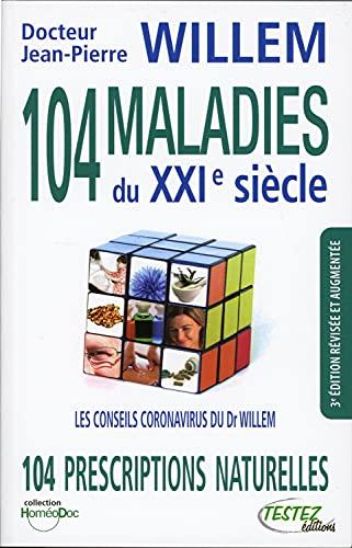104 maladies du XXIe siècle - 104 prescriptions naturelles - Les conseils coronavirus du Dr Willem
