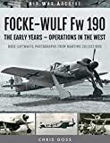 Focke-Wulf Fw 190: The Early Years - Operations Over France and Britain (Air War Archive) (English Edition)