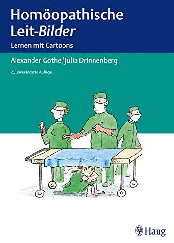 Gothe, Alexander:<br>Homöopathische Leit-Bilder: Lernen mit Cartoons