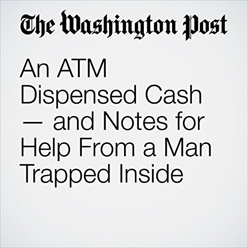 An ATM Dispensed Cash — and Notes for Help From a Man Trapped Inside copertina