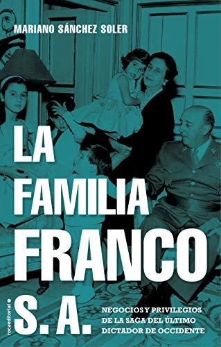 La familia Franco S.A.: Negocios y privilegios de la saga del ltimo dictador de Occidente (No Ficcin)
