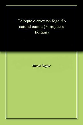 Coloque o arroz no fogo tão natural comra (Portuguese Edition)