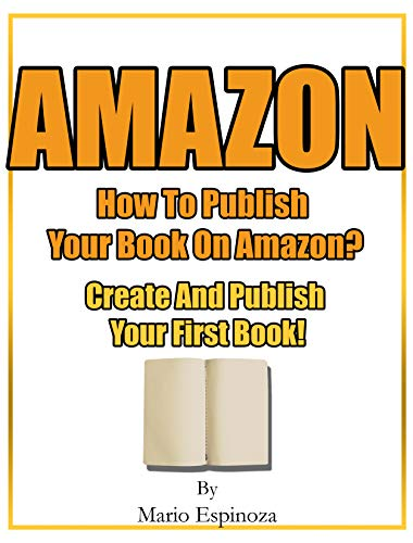 Amazon - How To Publish Your Book On Amazon?: Create And Publish Your First Book! (English Edition)