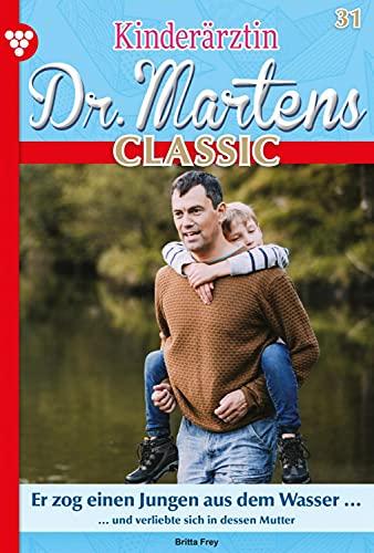 Kinderärztin Dr. Martens Classic 31 – Arztroman: Mein Lebensretter (German Edition)