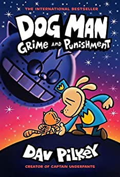 Dog Man: Grime and Punishment: From the Creator of Captain Underpants (Dog Man #9) by [Dav Pilkey]
