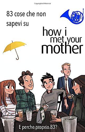 83 cose che non sapevi su How i met your mother: e perché proprio 83? scoprilo!