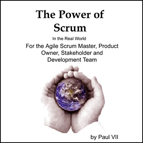 The Power of Scrum, in the Real World, for the Agile Scrum Master, Product Owner, Stakeholder and Development Team audiobook cover art