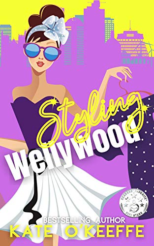 Styling Wellywood: A Sexy Romantic Comedy (Wellywood Romantic Comedy Book 1) (English Edition)