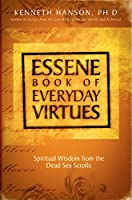 Essene Book of Everyday Virtues: Spirtiual Wisdom From The Dead Sea Scrolls
