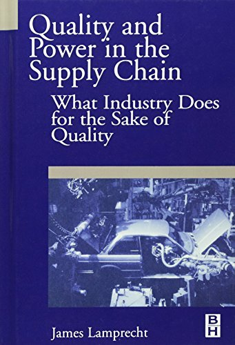 Quality and Power in the Supply Chain: What Industry does for the Sake of Quality (English Edition)