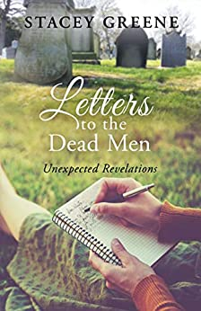 Letters to the Dead Men: Unexpected Revelations by [Stacey Greene]