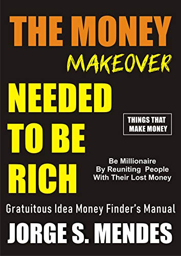 THE MONEY MAKEOVER: Be Millionaire By Reuniting People With Their Lost Money (English Edition)