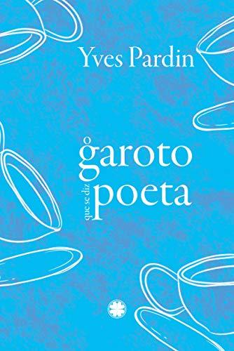 O Garoto que se diz Poeta (Portuguese Edition)