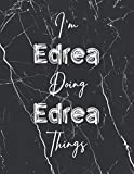 I'm Edrea doing Edrea things: Perfect Personalized Sketchbook Gift with name for Edrea   Perfectly sized 8.5x11 with 50 Wide Ruled Journal pages and ...   Personalized Birthday Gift for Edrea