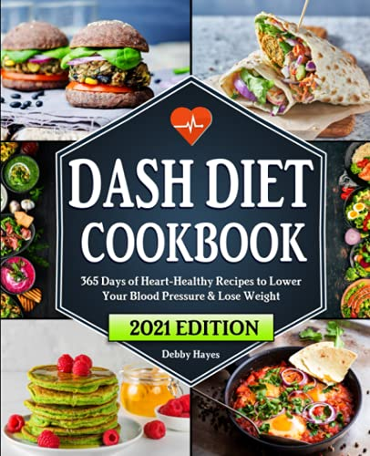 Dash Diet Cookbook: 365 Days of Heart-Healthy Recipes to Lower Your Blood Pressure & Lose Weight  ...
