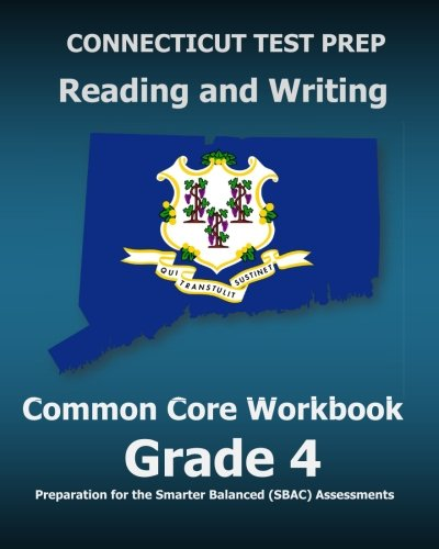 CONNECTICUT TEST PREP Reading and Writing Common Core Workbook Grade 4: Preparation for the Smarter Balanced (SBAC)...