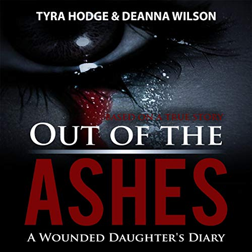 Out of the Ashes: A Wounded Daughter's Diary audiobook cover art